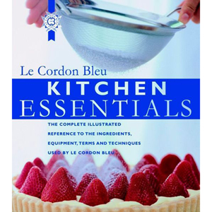 KITCHEN ESSENTIALS by Le Cordon Bleu. Hardcover, 256 FullColor Pages